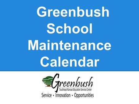 Greenbush School Maintenance Calendar. JULY Week 1 ❏ Check clock systems ❏ Fertilize athletic fields ❏ Drag and roll baseball/softball fields ❏ Clean.