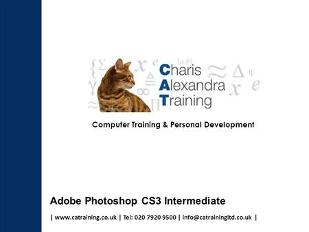 |  | Tel: 020 7920 9500 | | Computer Training & Personal Development Adobe Photoshop CS3 Intermediate.