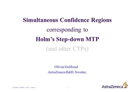1 O Guilbaud, MCP2007, July 8-11, Vienna, v.1 Simultaneous Confidence Regions corresponding to Holm's Step-down MTP (and other CTPs) Olivier Guilbaud.