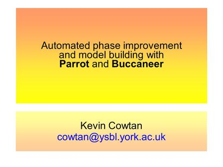 Automated phase improvement and model building with Parrot and Buccaneer Kevin Cowtan