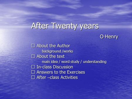 After Twenty years O · Henry ※ About the Author ※ About the Author background /works background /works ※ About the text ※ About the text main idea / word.