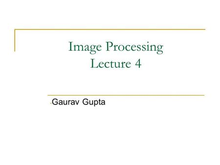 Image Processing Lecture 4 - Gaurav Gupta. Today Image Enhancement Techniques Spatial Domain Method Histogram Methods Frequency Domain Methods.