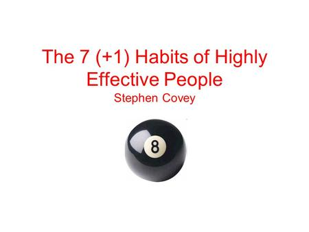 The 7 (+1) Habits of Highly Effective People Stephen Covey.