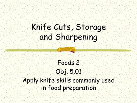 Knife Cuts, Storage and Sharpening