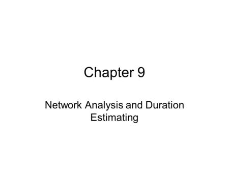 Chapter 9 Network Analysis and Duration Estimating.