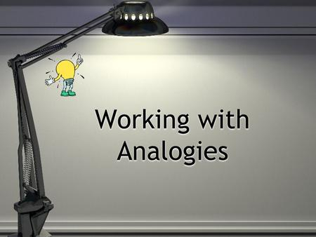 Working with Analogies. Analogies test your ability to: Recognize the relationship between the words in a word pair.