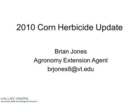 2010 Corn Herbicide Update Brian Jones Agronomy Extension Agent