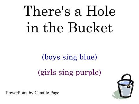 There's a Hole in the Bucket (boys sing blue) (girls sing purple) PowerPoint by Camille Page.