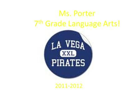 Ms. Porter 7 th Grade Language Arts! 2011-2012. MY EXPECTATIONS We are going to work hard in this class. -We have a lot to cover this year and not a lot.