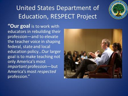 "United States Department of Education, RESPECT Project ""Our goal is to work with educators in rebuilding their profession—and to elevate the teacher voice."
