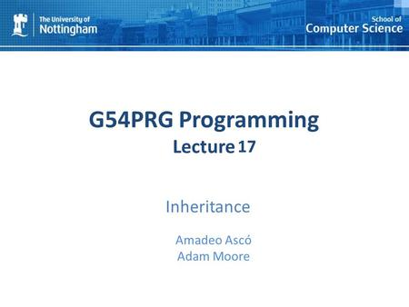 1 G54PRG Programming Lecture 1 Amadeo Ascó Adam Moore 17 Inheritance.