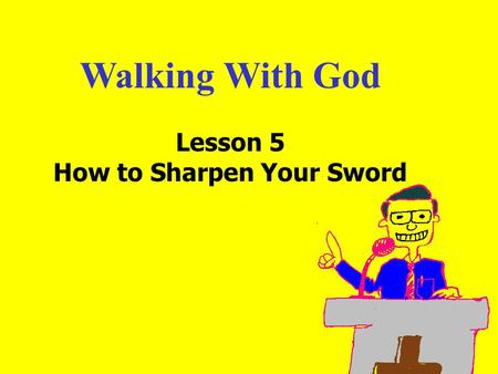 Walking With God Lesson 5 How to Sharpen Your Sword.