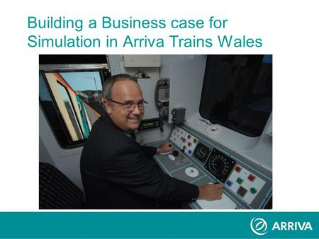 Building a Business case for Simulation in Arriva Trains Wales.