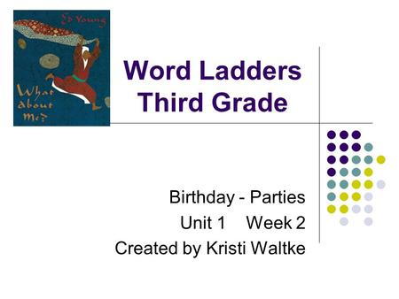Word Ladders Third Grade Birthday - Parties Unit 1 Week 2 Created by Kristi Waltke.