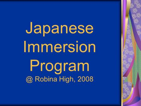 "Japanese Immersion Robina High, 2008. WHY? ""To remain monolingual is to stunt your educational development and to restrict your communication."