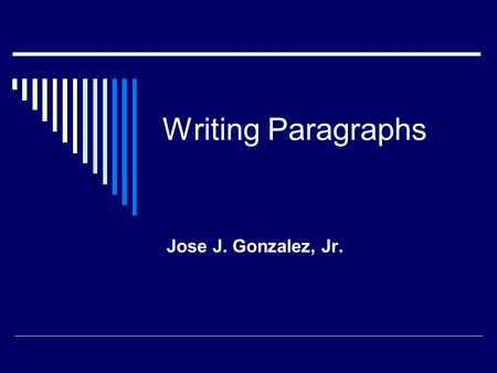 Writing Paragraphs Jose J. Gonzalez, Jr.. What is a paragraph? A paragraph is a group of sentences which attempts to present one and sometimes two ideas.