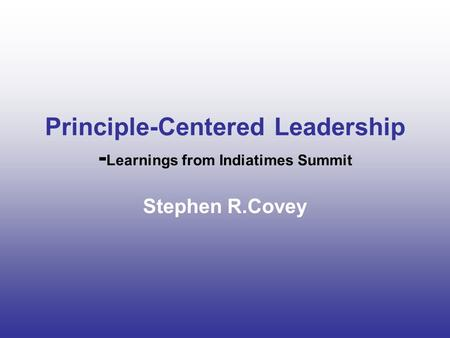 Principle-Centered Leadership - Learnings from Indiatimes Summit Stephen R.Covey.