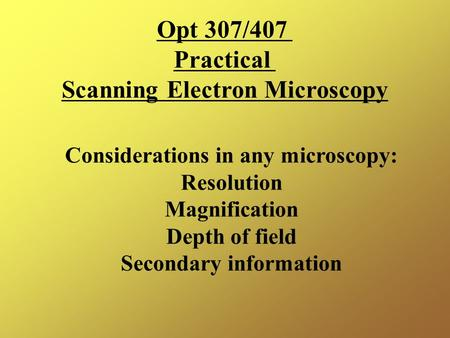 Opt 307/407 Practical Scanning Electron Microscopy
