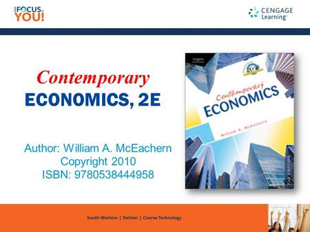 Contemporary ECONOMICS, 2E Author: William A. McEachern Copyright 2010 ISBN: 9780538444958.