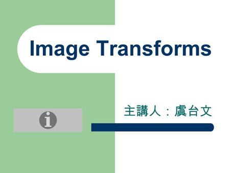 Image Transforms 主講人:虞台文. Content Overview Convolution <strong>Edge</strong> <strong>Detection</strong> – Gradients – Sobel operator – Canny <strong>edge</strong> detector – Laplacian Hough Transforms.
