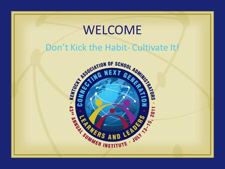 WELCOME Don't Kick the Habit- Cultivate It!. Agenda Introduction School History Foundation of Mission and Vision Leader In Me Lighthouse School 8 Habits.