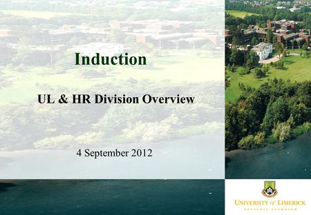 Induction UL & HR Division Overview 4 September 2012.