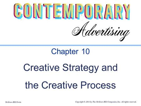 McGraw-Hill/Irwin Copyright © 2011 by The McGraw-Hill Companies, Inc. All rights reserved. Chapter 10 Creative Strategy and the Creative Process.
