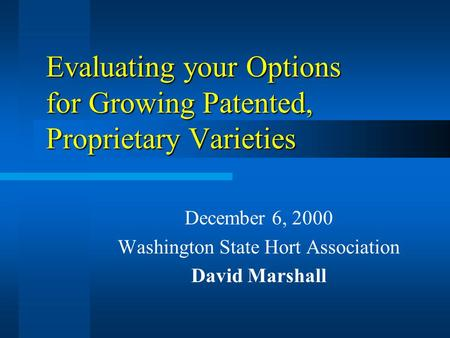 Evaluating your Options for Growing Patented, Proprietary Varieties December 6, 2000 Washington State Hort Association David Marshall.