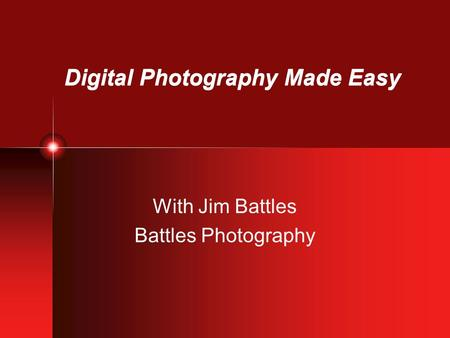 Digital Photography Made Easy With Jim Battles Battles Photography.