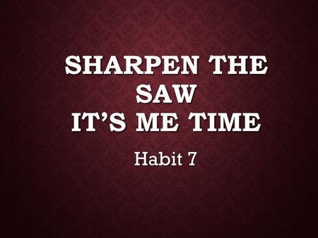 "SHARPEN THE SAW IT'S ME TIME Habit 7. WARM-UP I once heard a folklore story about a young man who came to Socrates, the great wise man, and said, ""I want."