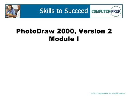 © 2001 ComputerPREP, Inc. All rights reserved. PhotoDraw 2000, Version 2 Module I.