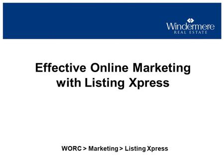 Effective Online Marketing with Listing Xpress WORC > Marketing > Listing Xpress.