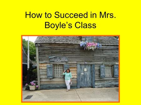 How to Succeed in Mrs. Boyle's Class. What should I bring to class each and every day?? You need your science text, some NON mechanical pencils, a simple.