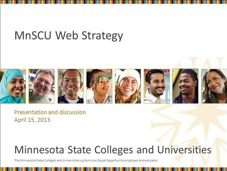 The Minnesota State Colleges and Universities system is an Equal Opportunity employer and educator. Minnesota State Colleges and Universities MnSCU Web.