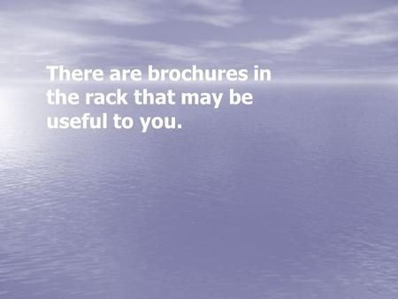 There are brochures in the rack that may be useful to you.