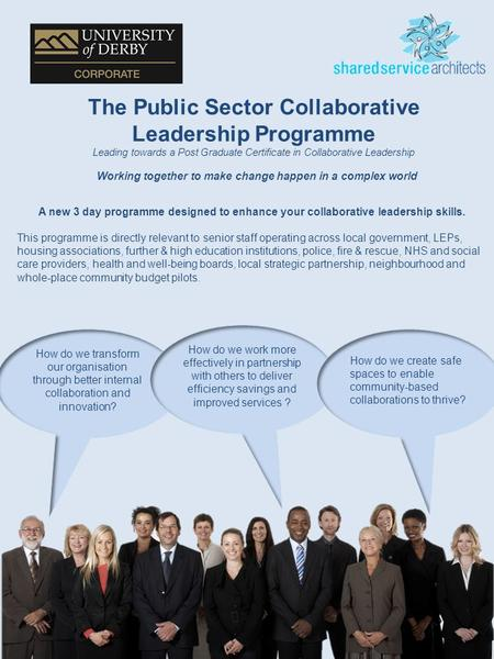 1 The Public Sector Collaborative Leadership Programme Leading towards a Post Graduate Certificate in Collaborative Leadership Working together to make.