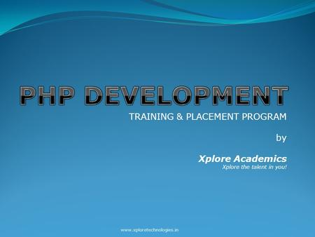 TRAINING & PLACEMENT PROGRAM by Xplore Academics Xplore the talent in you! www.xploretechnologies.in.