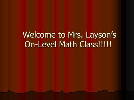 Welcome to Mrs. Layson's On-Level Math Class!!!!! Welcome to Mrs. Layson's On-Level Math Class!!!!!