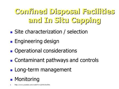 Confined Disposal Facilities and In Situ Capping Site characterization / selection Engineering design Operational considerations Contaminant pathways and.