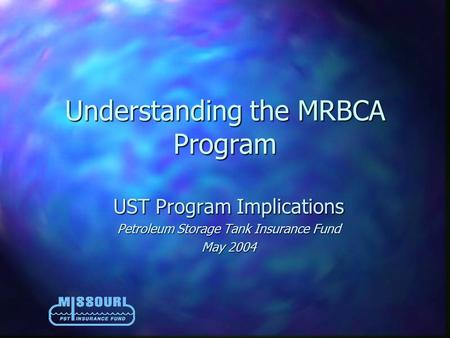 Understanding the MRBCA Program UST Program Implications Petroleum Storage Tank Insurance Fund May 2004.