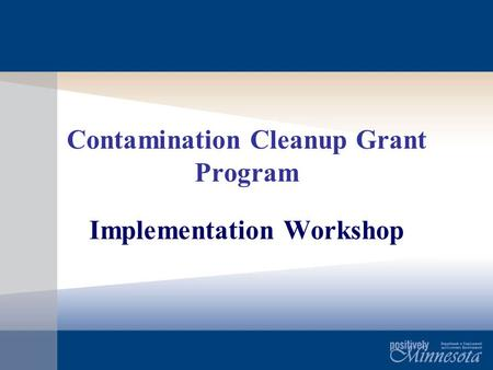 Contamination Cleanup Grant Program Implementation Workshop.