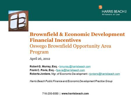 Brownfield & Economic Development Financial Incentives Oswego Brownfield Opportunity Area Program April 26, 2012 Robert G. Murray, Esq. -
