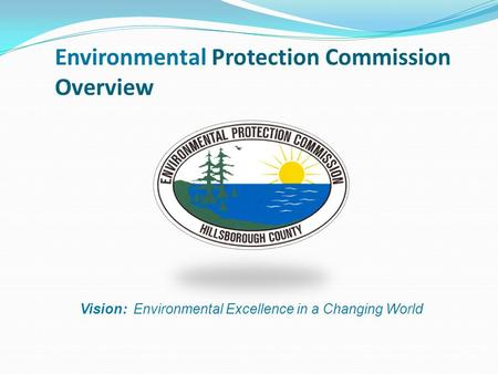 Environmental Protection Commission Overview Vision: Environmental Excellence in a Changing World.