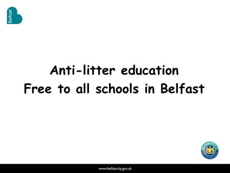 Anti-litter education Free to all schools in Belfast.