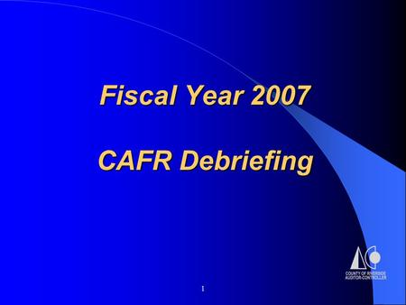 1 Fiscal Year 2007 CAFR Debriefing. 2 Summary Thank you all for your assistance. Vavrinek, Trine, Day & Co., LLP auditors were happy with the year- end.