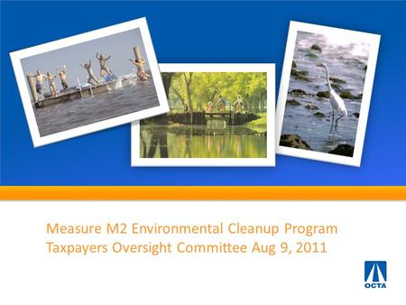 Measure M2 Environmental Cleanup Program Taxpayers Oversight Committee Aug 9, 2011.