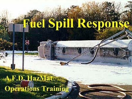 Fuel Spill Response A.F.D. HazMat Operations Training.