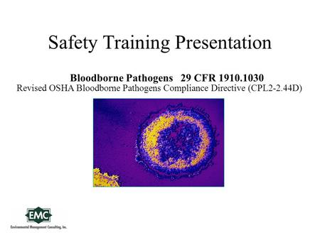 Safety Training Presentation Bloodborne Pathogens 29 CFR 1910.1030 Revised OSHA Bloodborne Pathogens Compliance Directive (CPL2-2.44D)