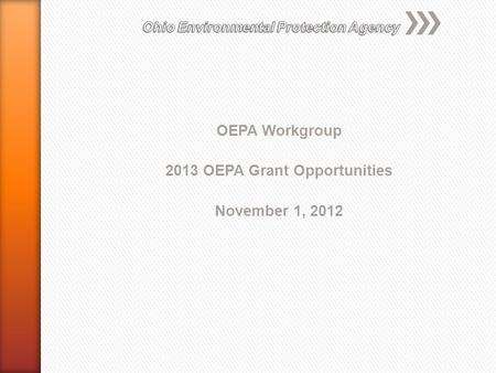 OEPA Workgroup 2013 OEPA Grant Opportunities November 1, 2012.