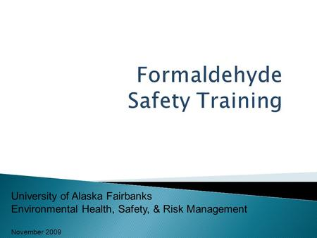 University of Alaska Fairbanks Environmental Health, Safety, & Risk Management November 2009.
